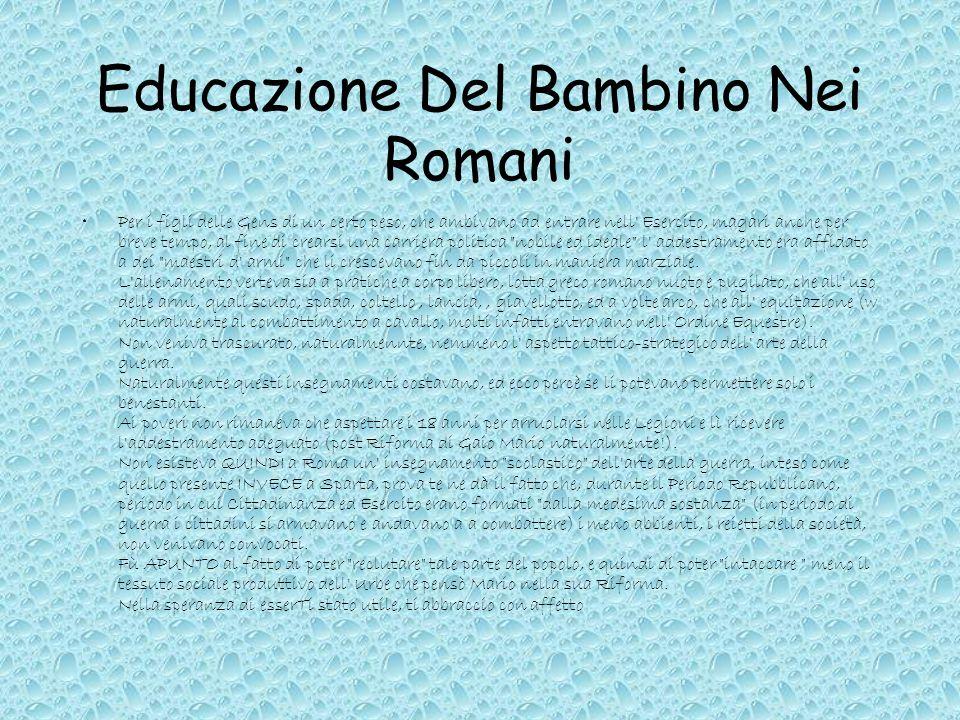 Educazione Del Bambino Nei Romani Per i figli delle Gens di un certo peso, che ambivano ad entrare nell' Esercito, magari anche per breve tempo, al fi