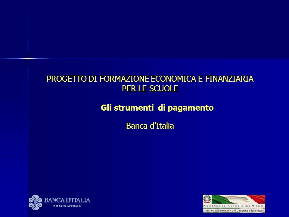 PROGETTO DI FORMAZIONE ECONOMICA E FINANZIARIA PER LE SCUOLE Gli strumenti di pagamento Banca dItalia