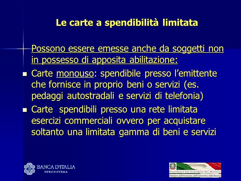 Le carte a spendibilità limitata Possono essere emesse anche da soggetti non in possesso di apposita abilitazione: Carte : spendibile presso lemittent