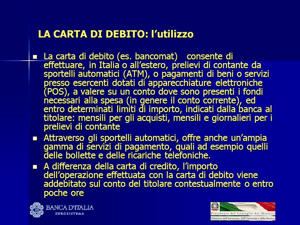 LA CARTA DI DEBITO: lutilizzo La carta di debito (es. bancomat) consente di effettuare, in Italia o allestero, prelievi di contante da sportelli autom