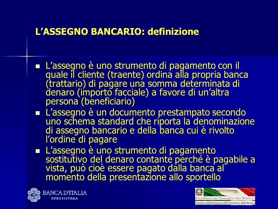 LASSEGNO BANCARIO: definizione Lassegno è uno strumento di pagamento con il quale il cliente (traente) ordina alla propria banca (trattario) di pagare