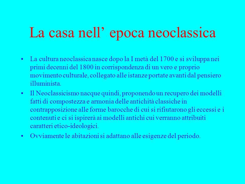 La casa nell epoca neoclassica La cultura neoclassica nasce dopo la I metà del 1700 e si sviluppa nei primi decenni del 1800 in corrispondenza di un v