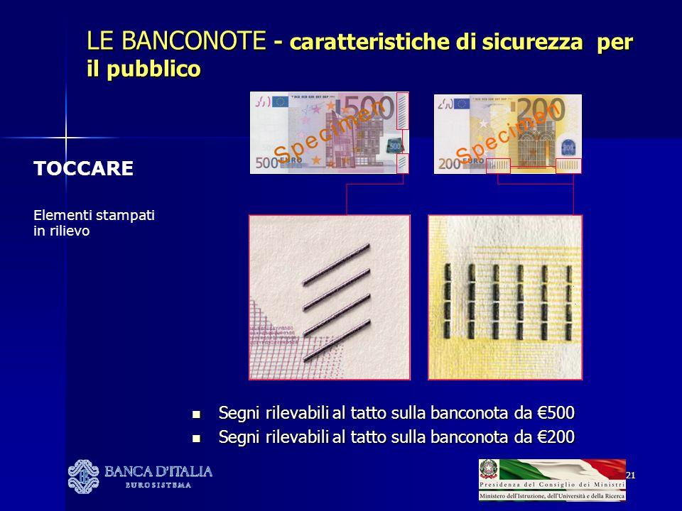 21 LE BANCONOTE - caratteristiche di sicurezza per il pubblico Segni rilevabili al tatto sulla banconota da 500 Segni rilevabili al tatto sulla bancon