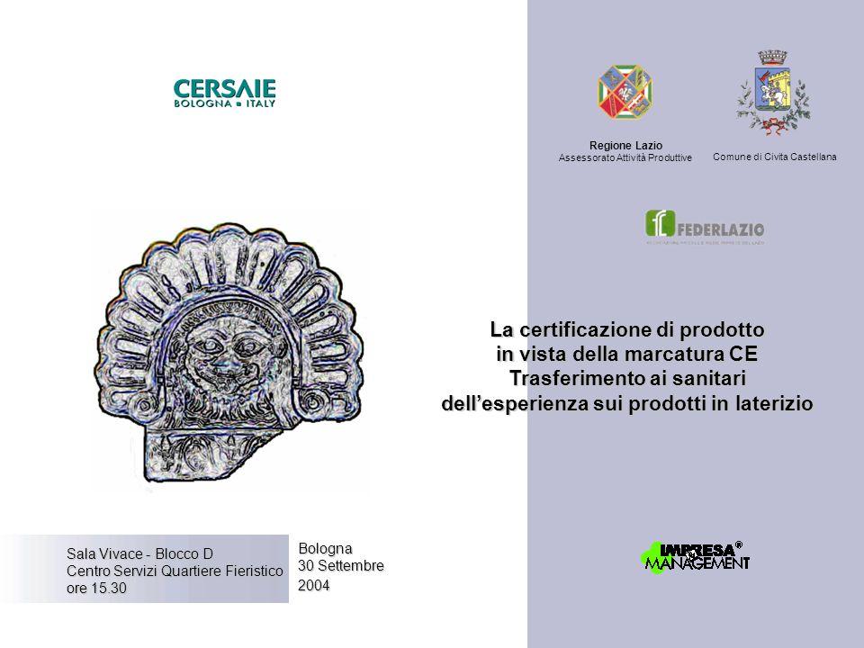 Bologna 30 Settembre 2004 Sala Vivace - Blocco D Centro Servizi Quartiere Fieristico ore 15.30 La certificazione di prodotto in vista della marcatura
