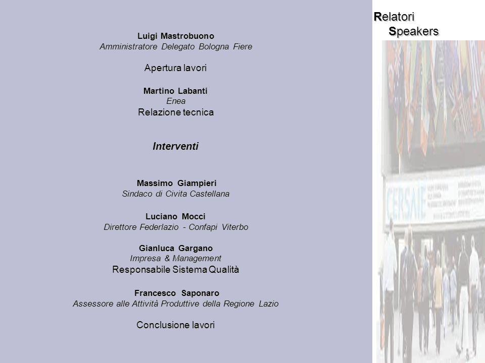 Speakers Relatori Luigi Mastrobuono Amministratore Delegato Bologna Fiere Apertura lavori Martino Labanti Enea Relazione tecnica Interventi Massimo Gi