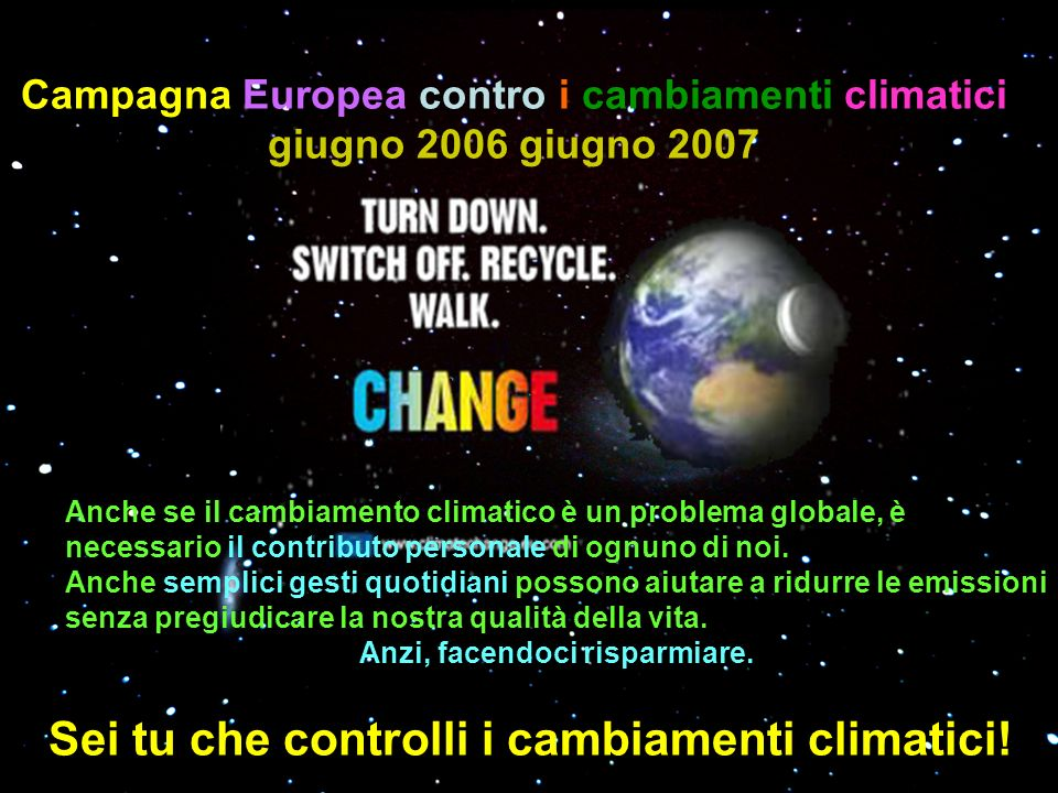 Anche se il cambiamento climatico è un problema globale, è necessario il contributo personale di ognuno di noi.