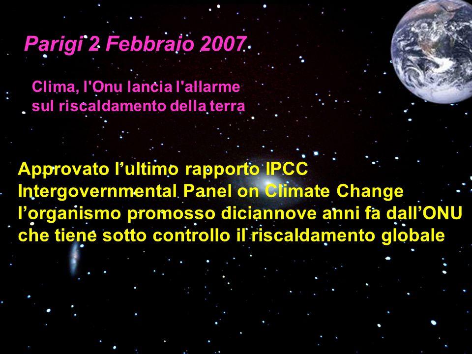 Approvato lultimo rapporto IPCC Intergovernmental Panel on Climate Change lorganismo promosso diciannove anni fa dallONU che tiene sotto controllo il riscaldamento globale Parigi 2 Febbraio 2007 Clima, l Onu lancia l allarme sul riscaldamento della terra