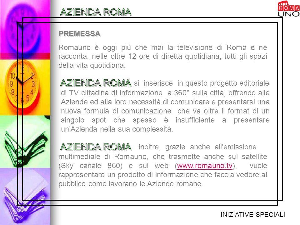 PREMESSA Romauno è oggi più che mai la televisione di Roma e ne racconta, nelle oltre 12 ore di diretta quotidiana, tutti gli spazi della vita quotidiana.