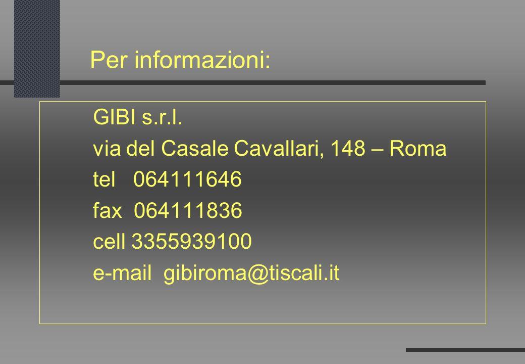 Per informazioni: GIBI s.r.l. via del Casale Cavallari, 148 – Roma tel 064111646 fax 064111836 cell 3355939100 e-mail gibiroma@tiscali.it
