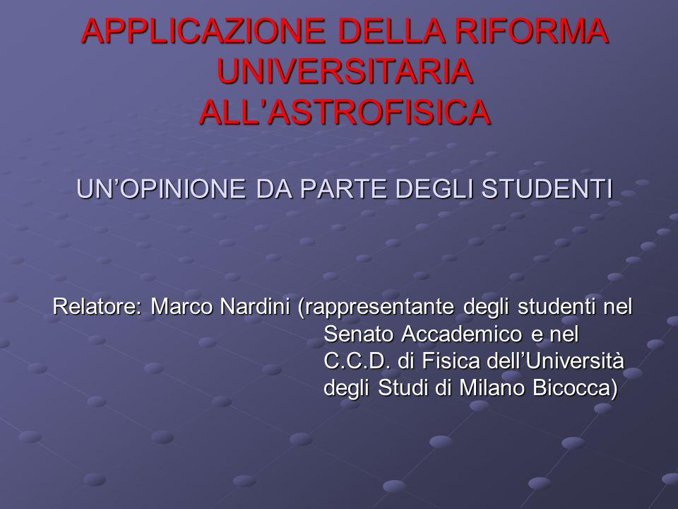 APPLICAZIONE DELLA RIFORMA UNIVERSITARIA ALLASTROFISICA UNOPINIONE DA PARTE DEGLI STUDENTI Relatore: Marco Nardini (rappresentante degli studenti nel