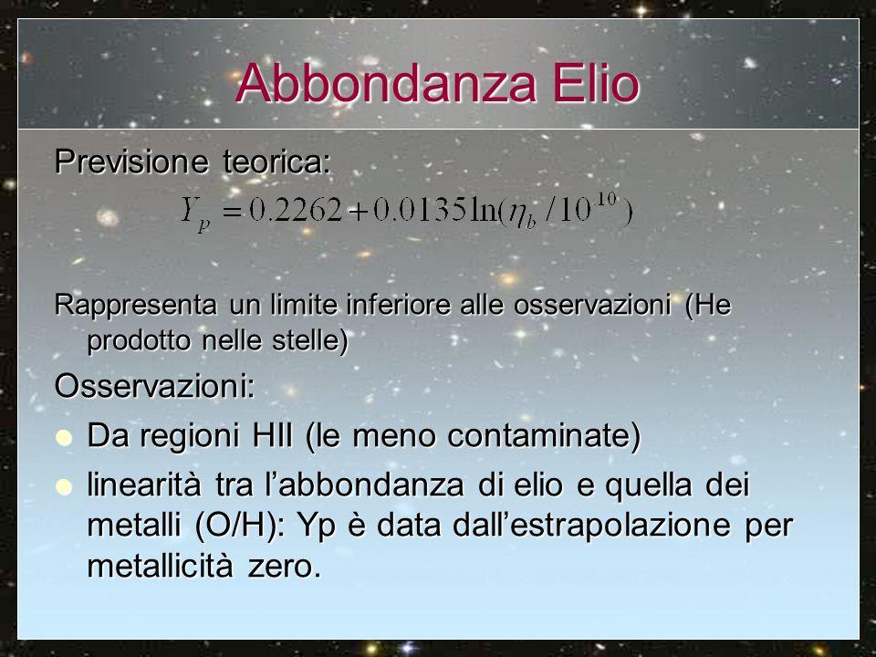 Abbondanza Elio Previsione teorica: Rappresenta un limite inferiore alle osservazioni (He prodotto nelle stelle) Osservazioni: Da regioni HII (le meno