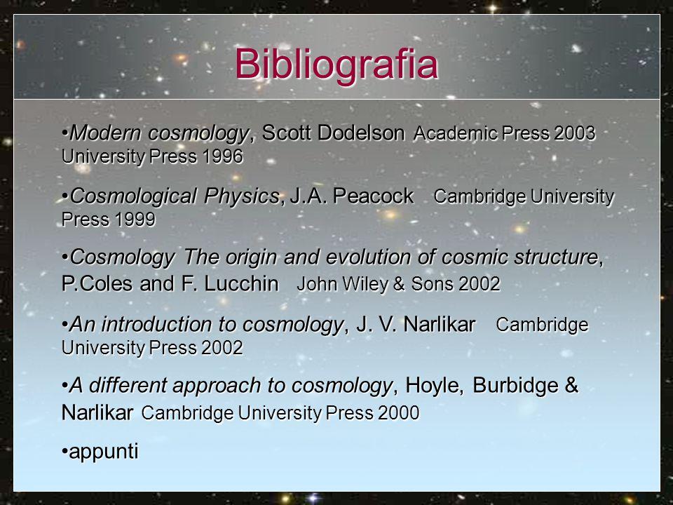 Bibliografia Modern cosmology, Scott Dodelson Academic Press 2003 University Press 1996Modern cosmology, Scott Dodelson Academic Press 2003 University