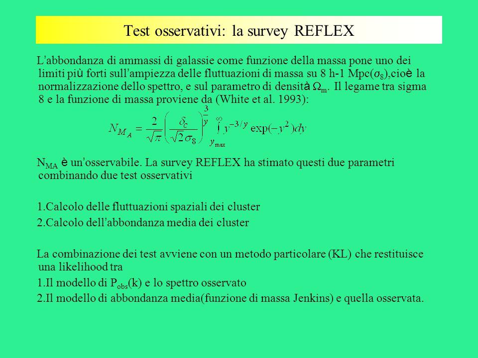 Test osservativi: la survey REFLEX L abbondanza di ammassi di galassie come funzione della massa pone uno dei limiti pi ù forti sull ampiezza delle fl
