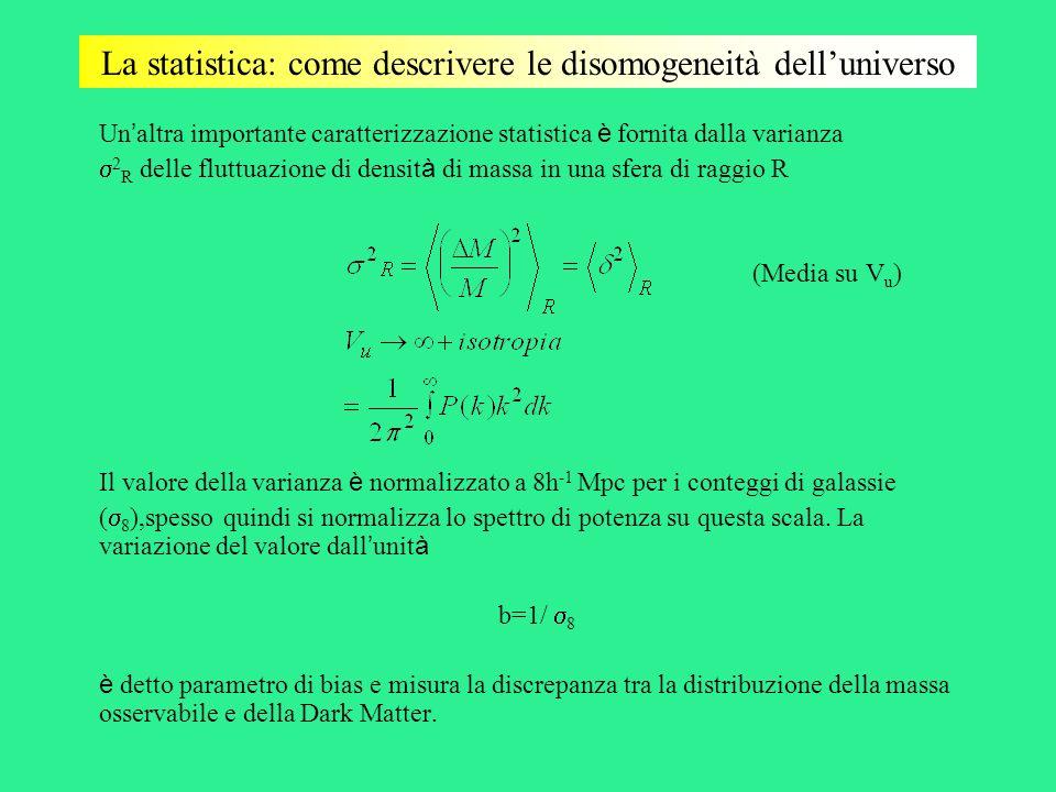 La statistica: come descrivere le disomogeneità delluniverso Un altra importante caratterizzazione statistica è fornita dalla varianza 2 R delle flutt