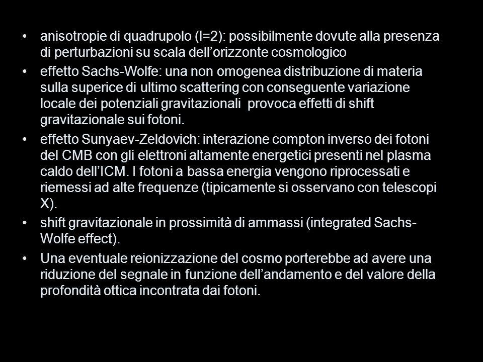 anisotropie di quadrupolo (l=2): possibilmente dovute alla presenza di perturbazioni su scala dellorizzonte cosmologico effetto Sachs-Wolfe: una non o