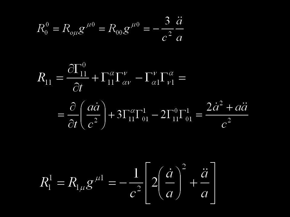 la traccia del tensore di Ricci è dunque infine esplicitando il primo termine del tensore di Einstein da cui si ottiene la prima equazione di Friedman