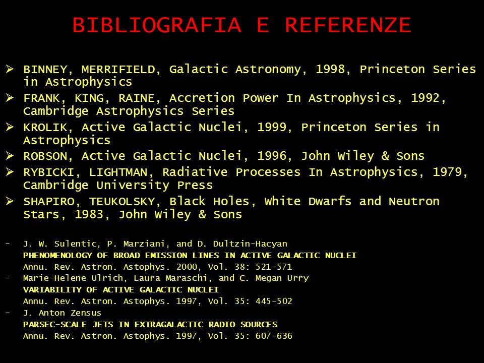 BIBLIOGRAFIA E REFERENZE BINNEY, MERRIFIELD, Galactic Astronomy, 1998, Princeton Series in Astrophysics FRANK, KING, RAINE, Accretion Power In Astroph