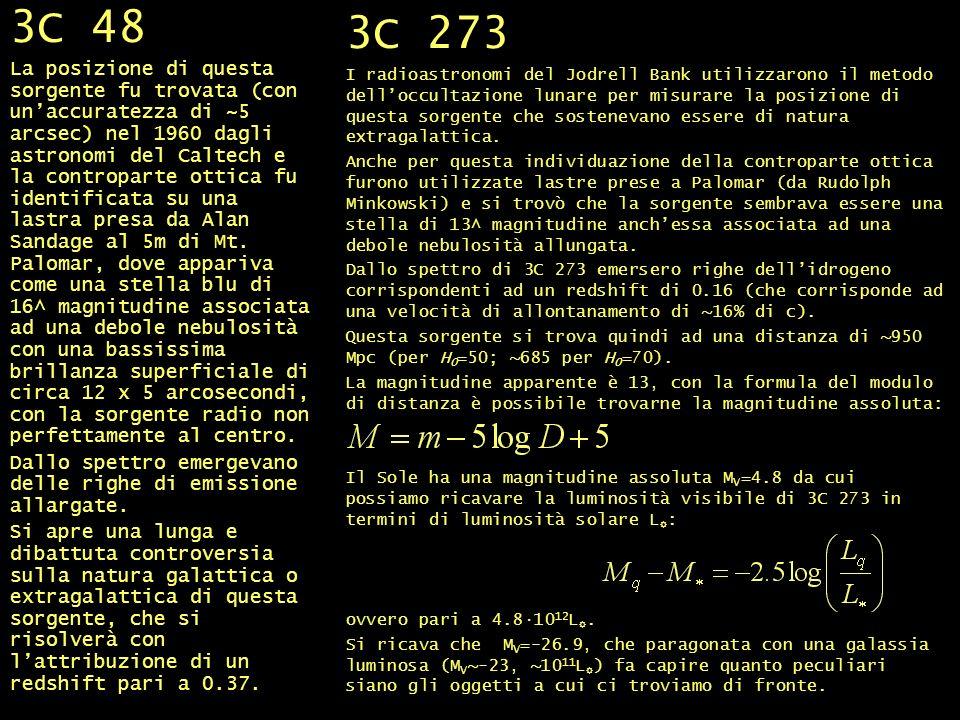3C 48 e 3C 2733C 48 e 3C 273 3C 48 La posizione di questa sorgente fu trovata (con unaccuratezza di ~5 arcsec) nel 1960 dagli astronomi del Caltech e la controparte ottica fu identificata su una lastra presa da Alan Sandage al 5m di Mt.