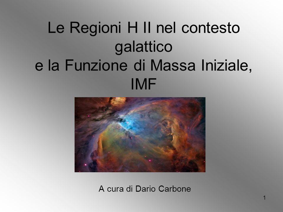 1 Le Regioni H II nel contesto galattico e la Funzione di Massa Iniziale, IMF A cura di Dario Carbone