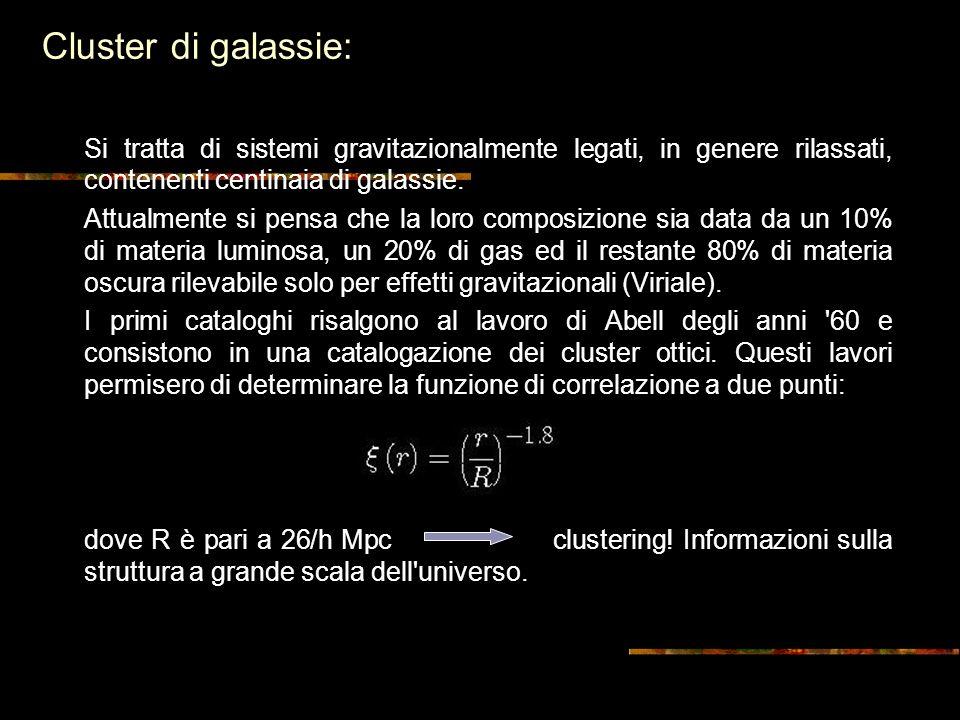 Cluster di galassie: Si tratta di sistemi gravitazionalmente legati, in genere rilassati, contenenti centinaia di galassie.