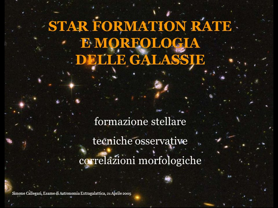 STAR FORMATION RATE E MORFOLOGIA DELLE GALASSIE formazione stellare tecniche osservative correlazioni morfologiche Simone Callegari, Esame di Astronom
