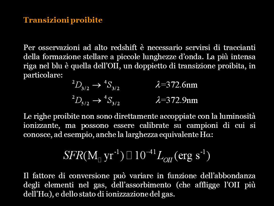 Transizioni proibite Per osservazioni ad alto redshift è necessario servirsi di traccianti della formazione stellare a piccole lunghezze donda. La più