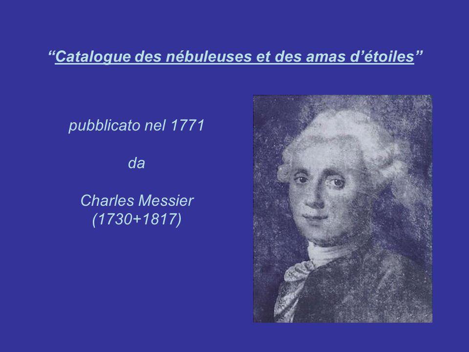 Catalogue des nébuleuses et des amas détoiles pubblicato nel 1771 da Charles Messier (1730+1817)
