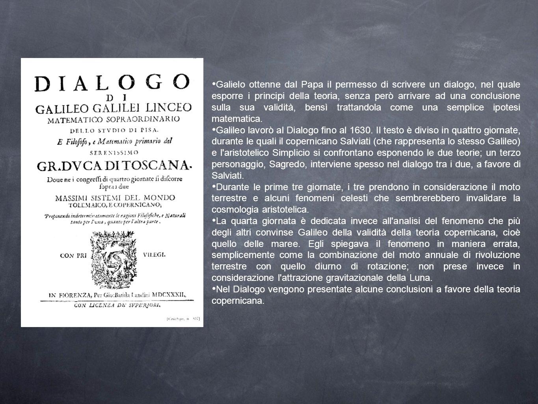 Galielo ottenne dal Papa il permesso di scrivere un dialogo, nel quale esporre i principi della teoria, senza però arrivare ad una conclusione sulla s