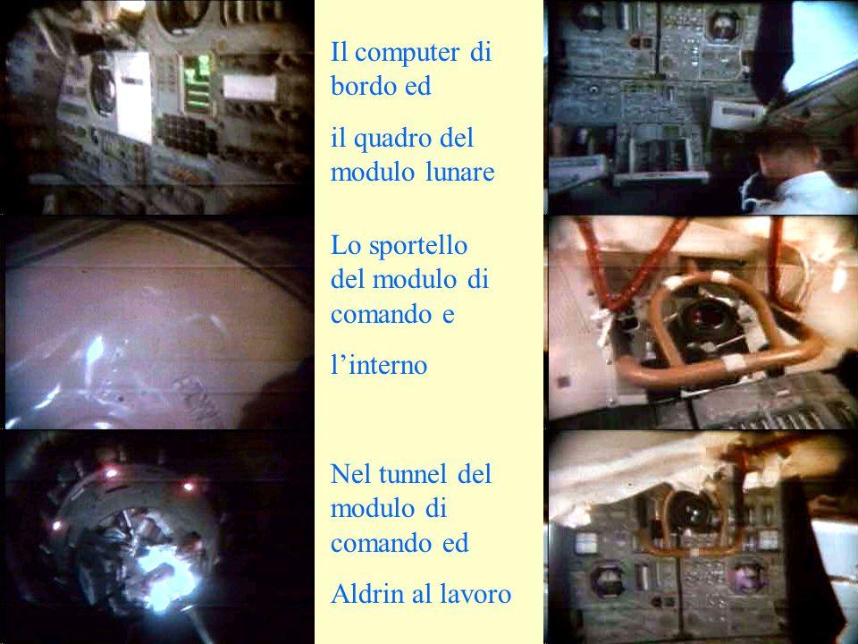 Il computer di bordo ed il quadro del modulo lunare Nel tunnel del modulo di comando ed Aldrin al lavoro Lo sportello del modulo di comando e linterno
