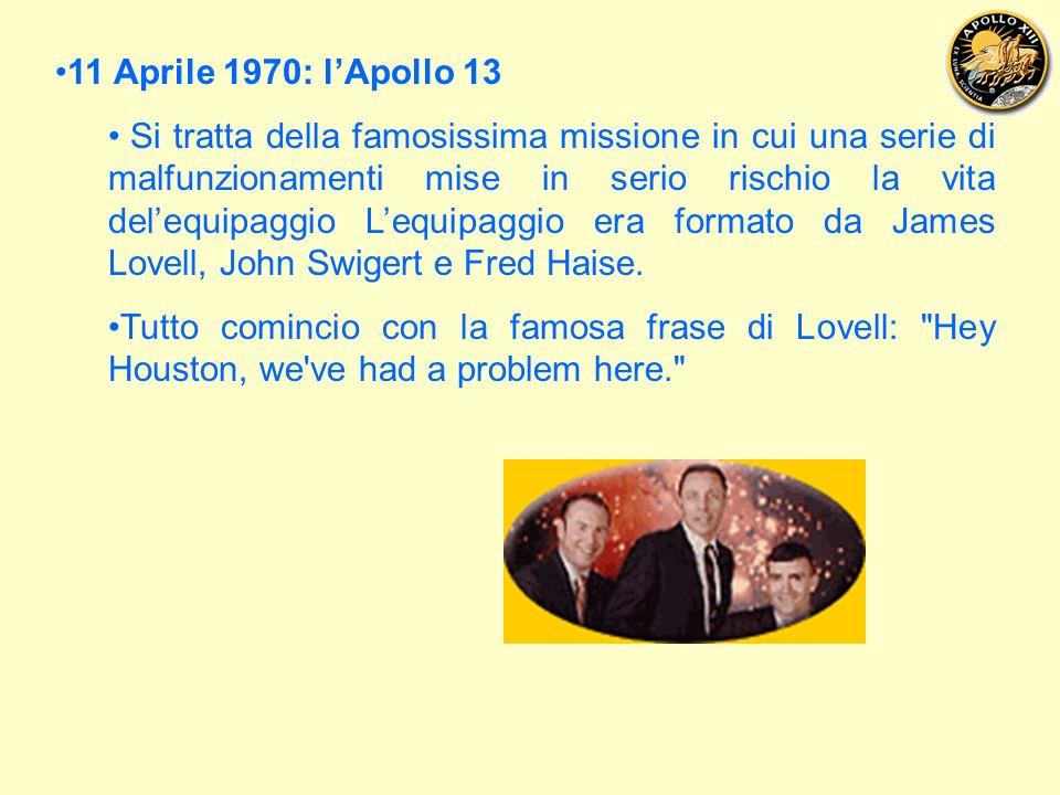 11 Aprile 1970: lApollo 13 Si tratta della famosissima missione in cui una serie di malfunzionamenti mise in serio rischio la vita delequipaggio Lequipaggio era formato da James Lovell, John Swigert e Fred Haise.