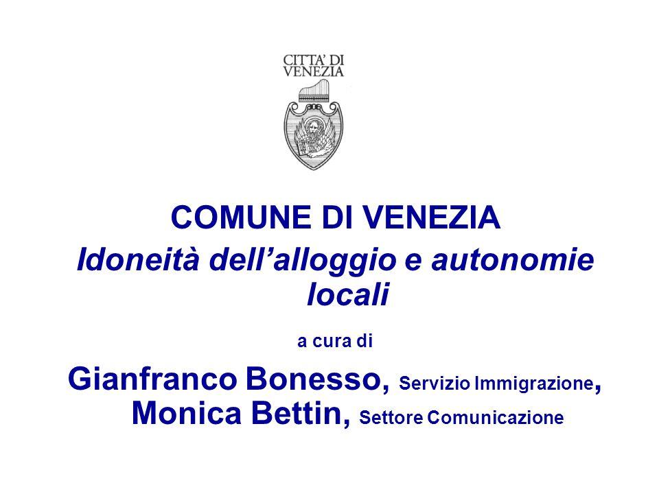 COMUNE DI VENEZIA Idoneità dellalloggio e autonomie locali a cura di Gianfranco Bonesso, Servizio Immigrazione, Monica Bettin, Settore Comunicazione