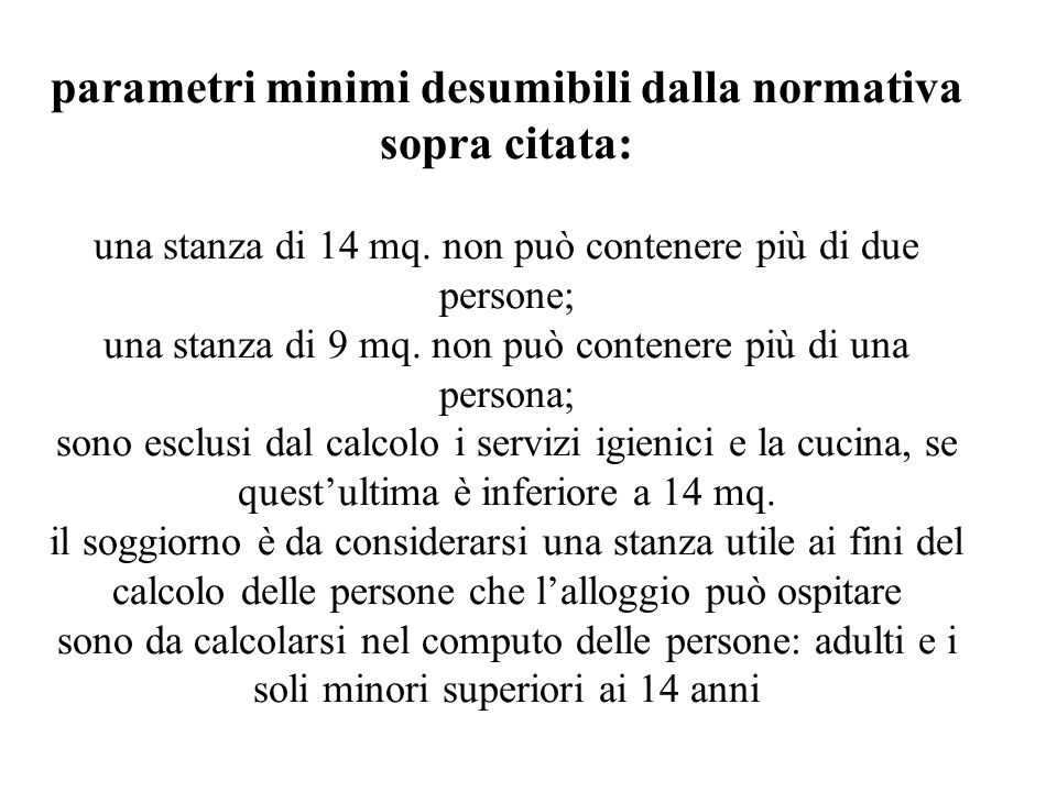 parametri minimi desumibili dalla normativa sopra citata: una stanza di 14 mq. non può contenere più di due persone; una stanza di 9 mq. non può conte