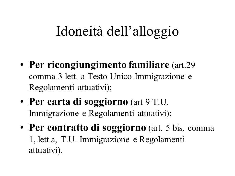 Idoneità dellalloggio Per ricongiungimento familiare (art.29 comma 3 lett. a Testo Unico Immigrazione e Regolamenti attuativi); Per carta di soggiorno