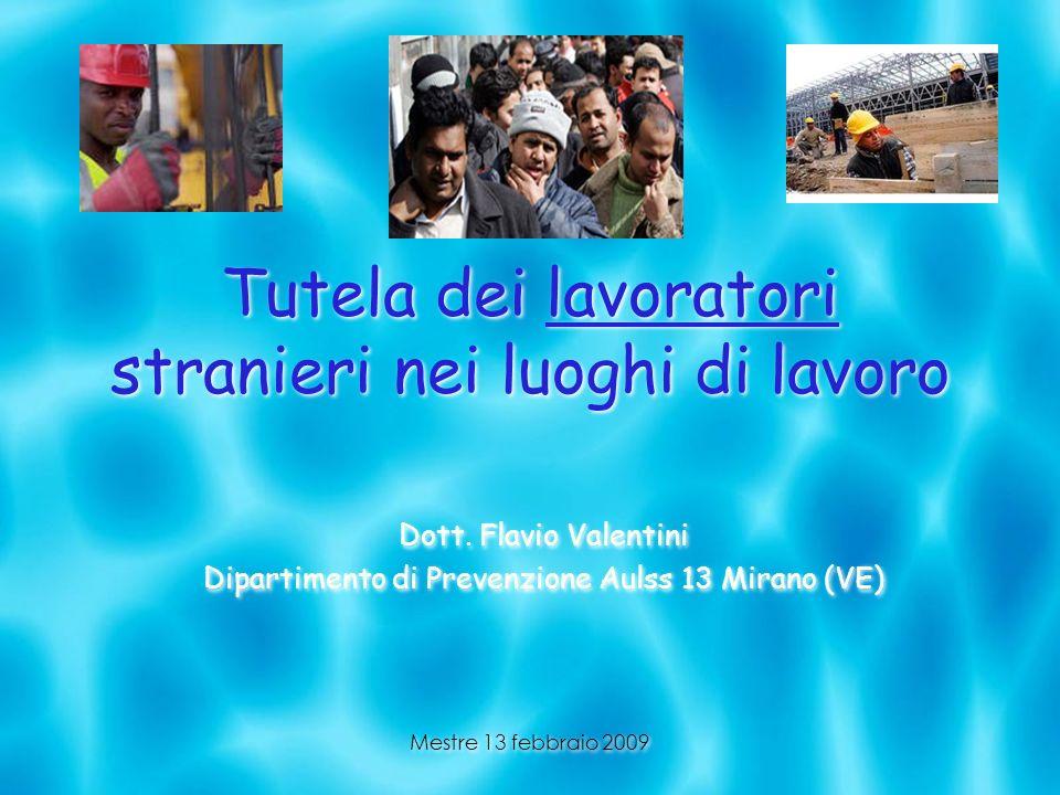 Mestre 13 febbraio 2009 Tutela dei lavoratori stranieri nei luoghi di lavoro Dott. Flavio Valentini Dipartimento di Prevenzione Aulss 13 Mirano (VE) D