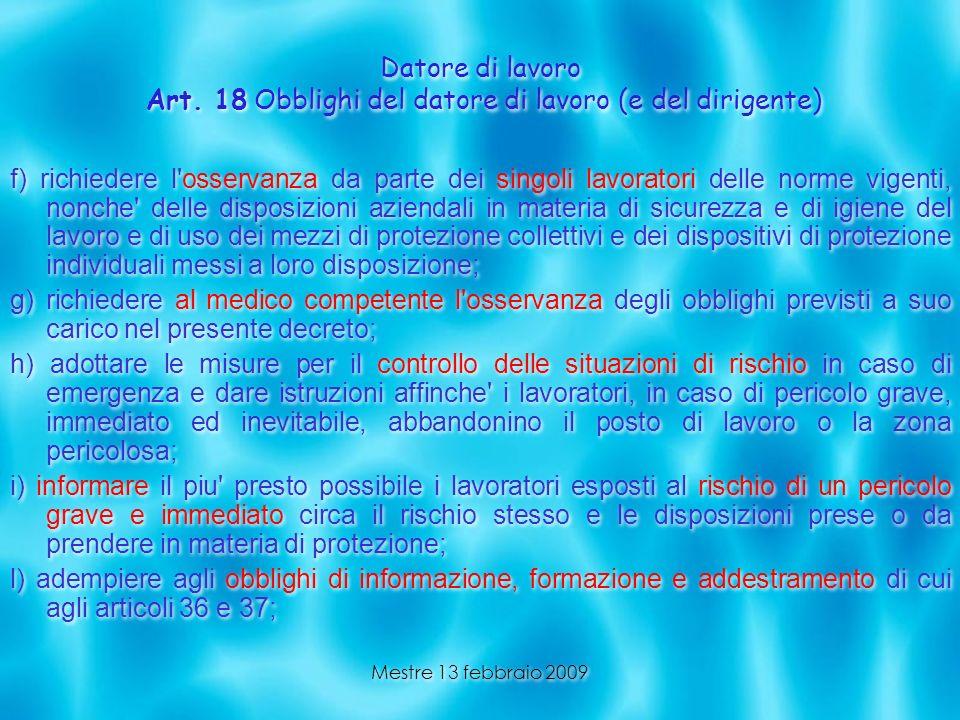 Mestre 13 febbraio 2009 Datore di lavoro Art. 18 Obblighi del datore di lavoro (e del dirigente) f) richiedere l'osservanza da parte dei singoli lavor