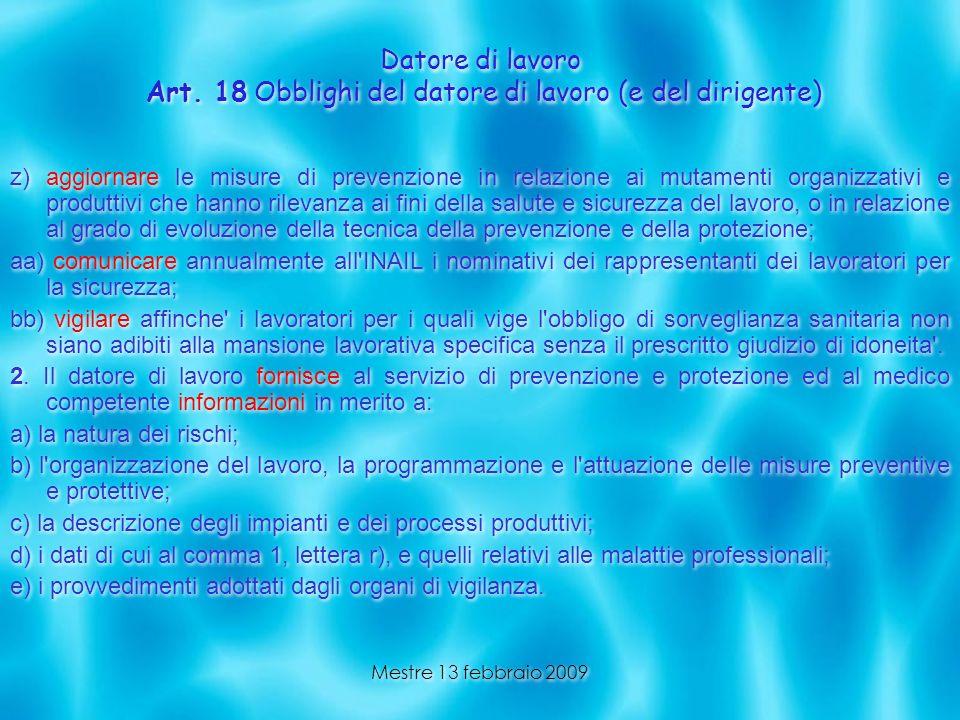 Mestre 13 febbraio 2009 Datore di lavoro Art. 18 Obblighi del datore di lavoro (e del dirigente) z) aggiornare le misure di prevenzione in relazione a