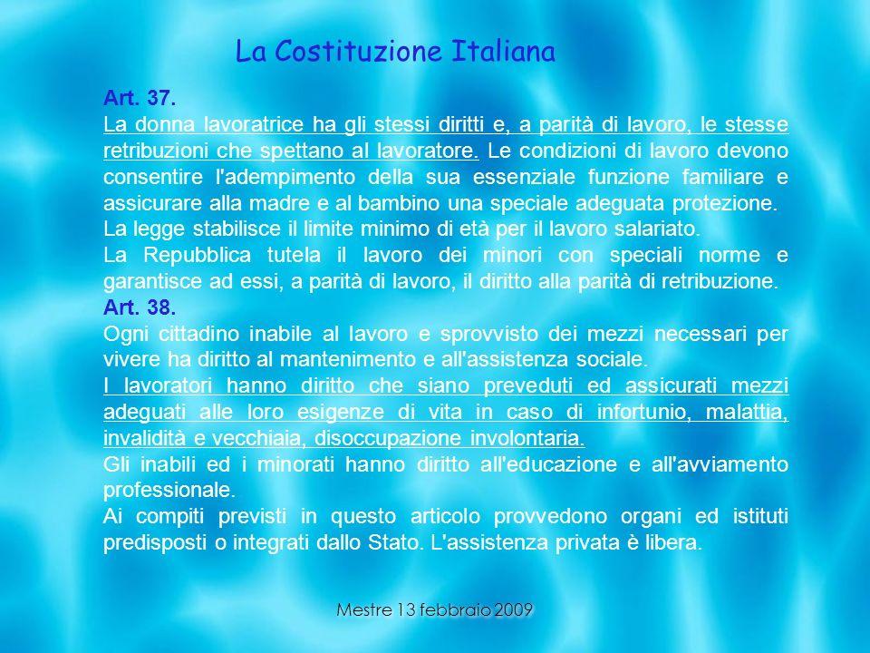 Mestre 13 febbraio 2009 La Costituzione Italiana Art. 37. La donna lavoratrice ha gli stessi diritti e, a parità di lavoro, le stesse retribuzioni che