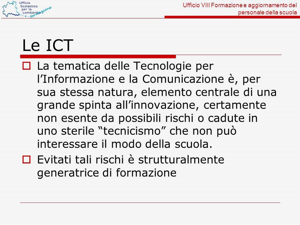 Ufficio VIII Formazione e aggiornamento del personale della scuola Le ICT La tematica delle Tecnologie per lInformazione e la Comunicazione è, per sua