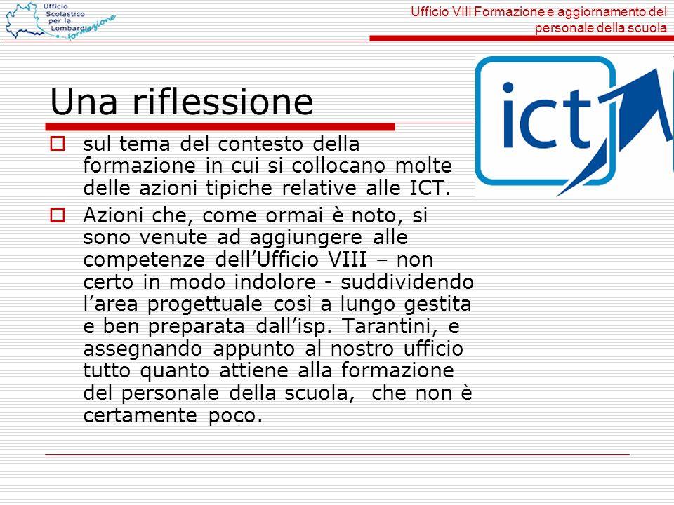 Ufficio VIII Formazione e aggiornamento del personale della scuola Una riflessione sul tema del contesto della formazione in cui si collocano molte delle azioni tipiche relative alle ICT.