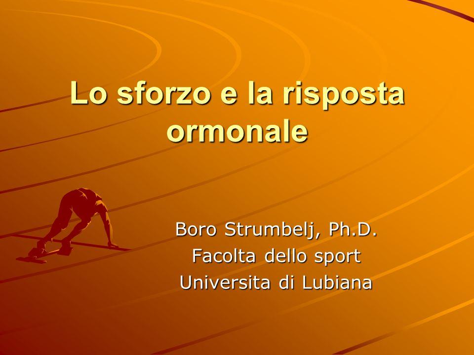 Lo sforzo e la risposta ormonale Boro Strumbelj, Ph.D. Facolta dello sport Universita di Lubiana
