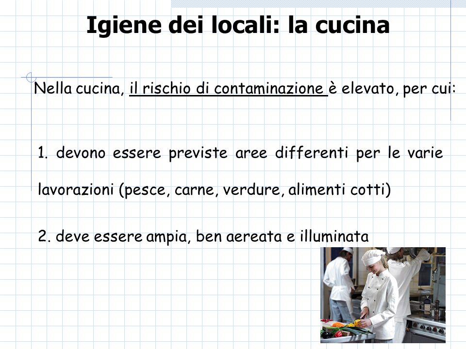 Igiene dei locali: la cucina Nella cucina, il rischio di contaminazione è elevato, per cui: 1. devono essere previste aree differenti per le varie lav