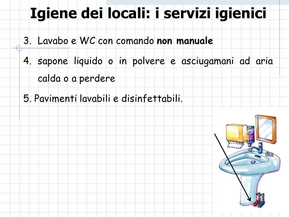 Igiene dei locali: i servizi igienici 3.Lavabo e WC con comando non manuale 4.sapone liquido o in polvere e asciugamani ad aria calda o a perdere 5.