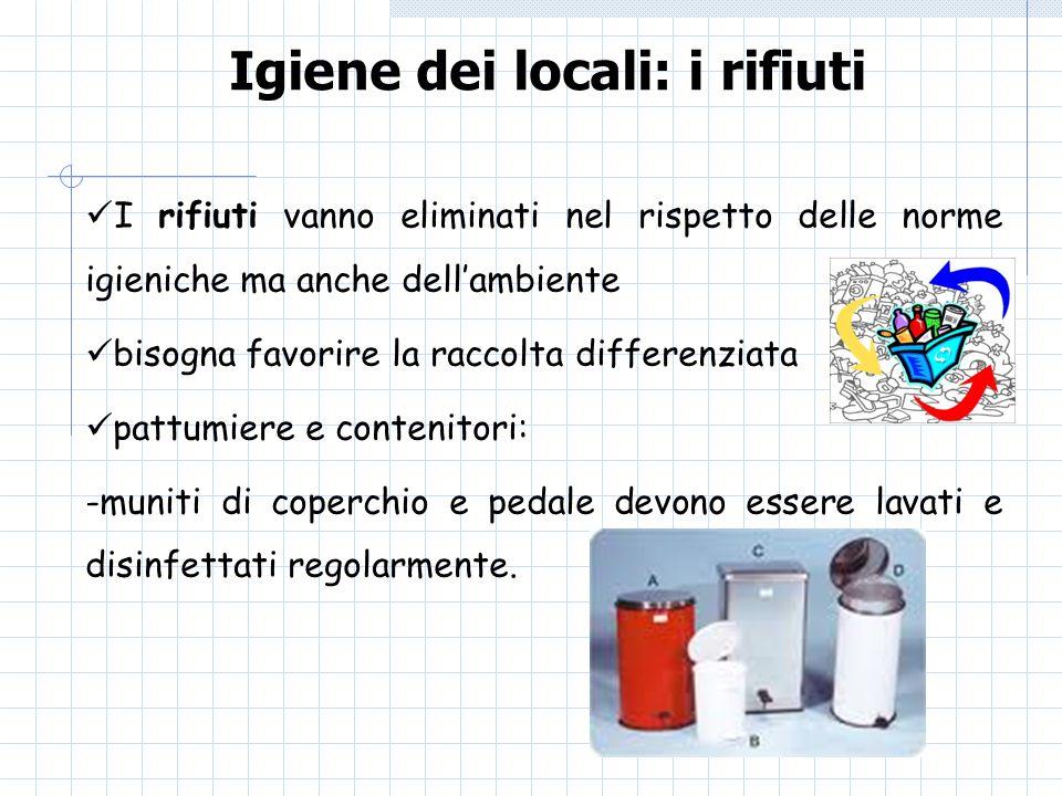 Igiene dei locali: i rifiuti I rifiuti vanno eliminati nel rispetto delle norme igieniche ma anche dellambiente bisogna favorire la raccolta differenz