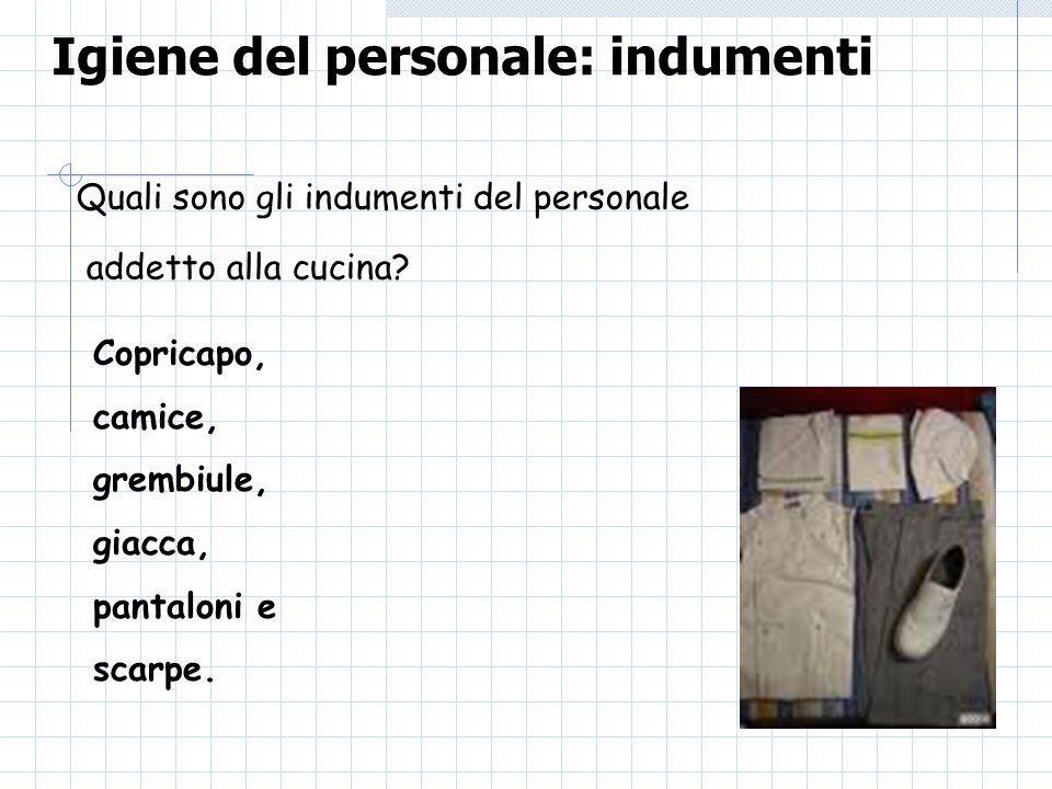 Igiene del personale: indumenti Quali sono gli indumenti del personale addetto alla cucina? Copricapo, camice, grembiule, giacca, pantaloni e scarpe.