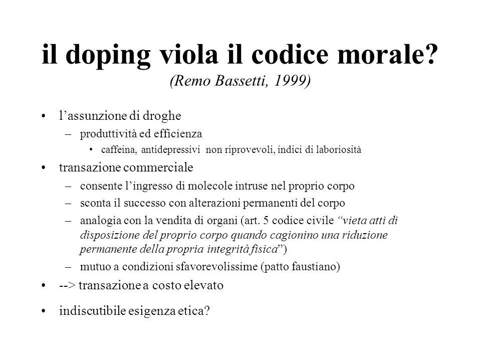 il doping viola il codice morale? (Remo Bassetti, 1999) lassunzione di droghe –produttività ed efficienza caffeina, antidepressivi non riprovevoli, in