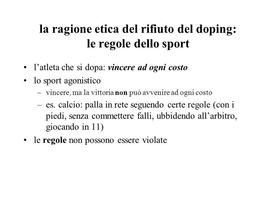 la ragione etica del rifiuto del doping: le regole dello sport latleta che si dopa: vincere ad ogni costo lo sport agonistico –vincere, ma la vittoria