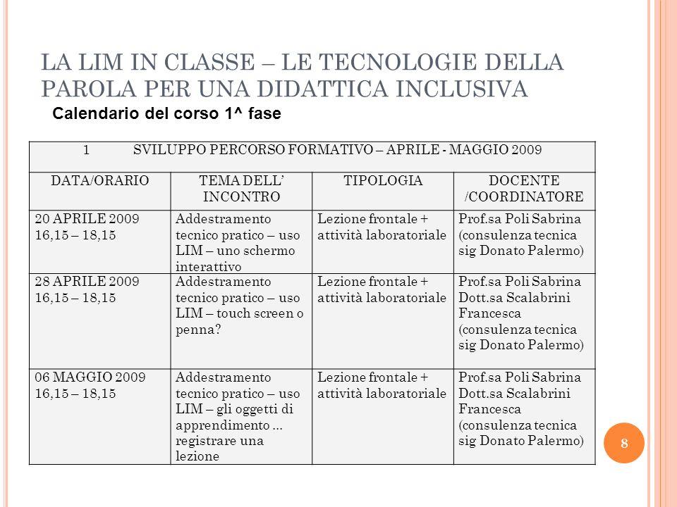 9 LA LIM IN CLASSE – LE TECNOLOGIE DELLA PAROLA PER UNA DIDATTICA INCLUSIVA Iscrizioni Il corso è aperto a tutti i docenti curricolari e di sostegno di ogni ordine e grado.