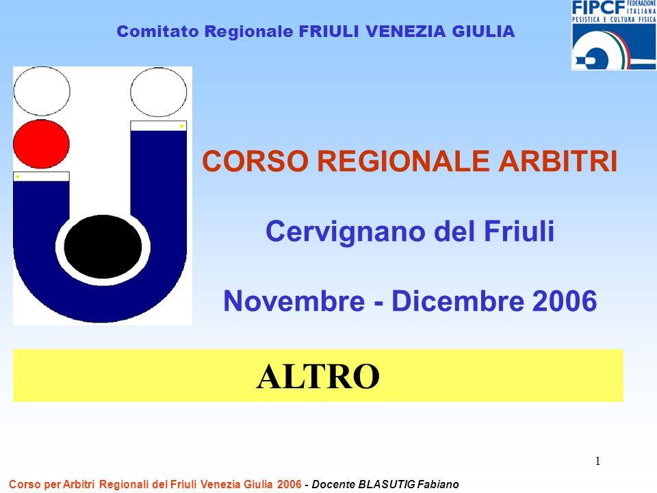 1 CORSO REGIONALE ARBITRI Cervignano del Friuli Novembre - Dicembre 2006 Comitato Regionale FRIULI VENEZIA GIULIA ALTRO Corso per Arbitri Regionali de