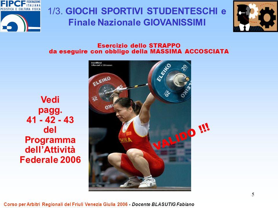 5 Esercizio dello STRAPPO da eseguire con obbligo della MASSIMA ACCOSCIATA Vedi pagg. 41 - 42 - 43 del Programma dellAttività Federale 2006 1/3. GIOCH