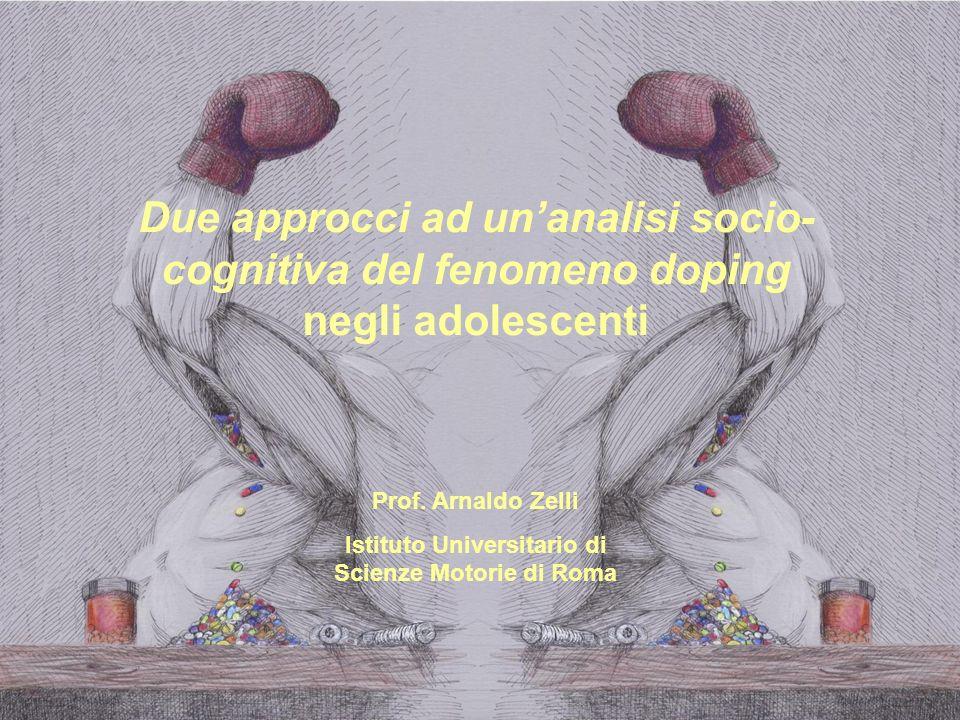 Due approcci ad unanalisi socio- cognitiva del fenomeno doping negli adolescenti Prof. Arnaldo Zelli Istituto Universitario di Scienze Motorie di Roma